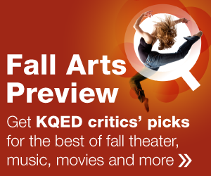 Fall Arts Preview - Get KQED critics' picks for the best of fall theater, music, movies and more.